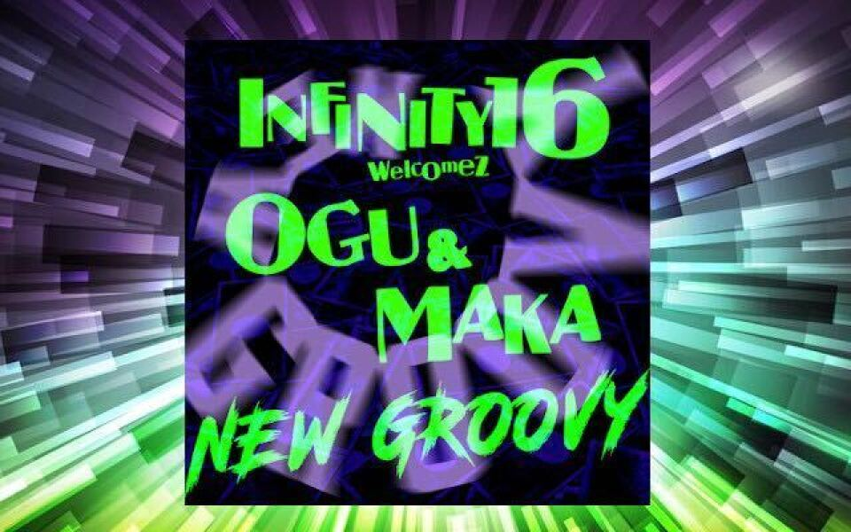 『NEW GROOVY』 INFINITY16 welcomez OGU & MAKA配信中!